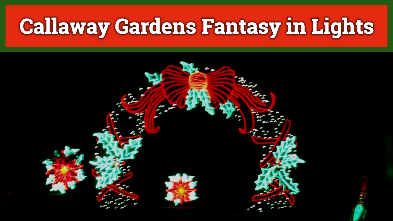 Callaway Gardens Christmas.Callaway Gardens Fantasy In Lights Updated For 2017