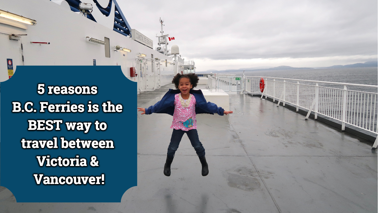 5 reasons BC Ferries is the BEST way to travel between Victoria & Vancouver!
